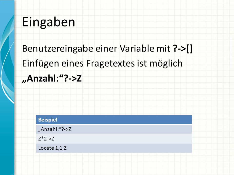 """Eingaben Benutzereingabe einer Variable mit ->[] Einfügen eines Fragetextes ist möglich """"Anzahl: ->Z"""